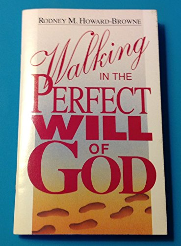 Walking in the Perfect Will of God (0958306648) by Rodney M. Howard-Browne