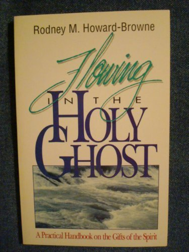 Flowing in the Holy Ghost : A: Rodney M. Howard-Browne