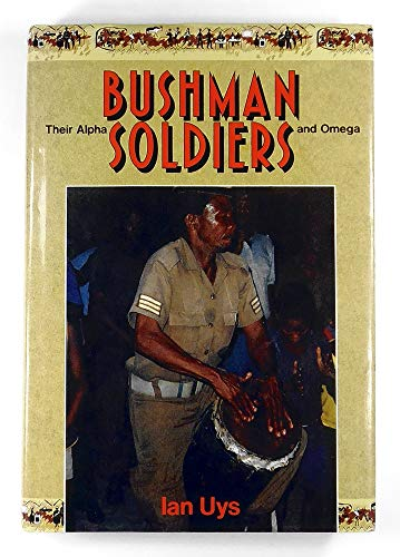 9780958317351: Bushman soldiers: Their Alpha and Omega