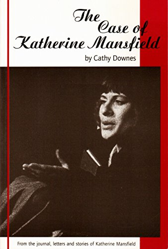 The case of Katherine Mansfield: A dramatic: Downes, Cathy