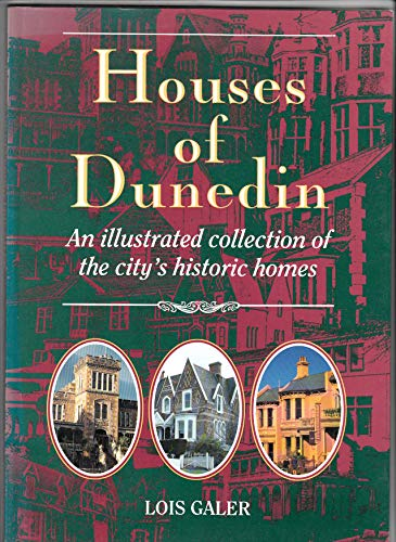 Houses of Dunedin - An illustrated collection of the city's historic homes: Lois Galer
