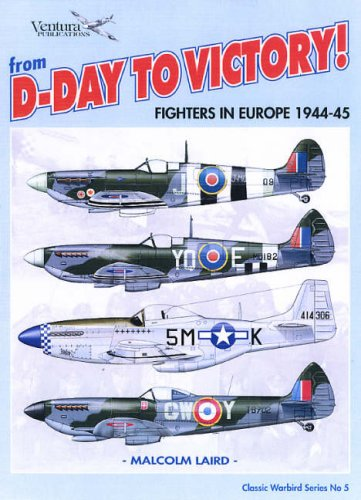 From D-day to Victory (Classic Warbirds): Fighters in Europe 1944-45 (Classic Warbirds): Laird, ...