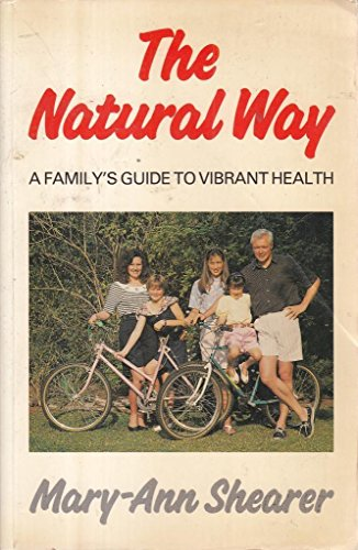 Natural Way, The: A Family's Guide to: Shearer, Mary-Ann