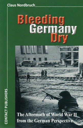 9780958431347: Bleeding Germany Dry: The Aftermath of World War II from the German Perspective