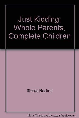 Just Kidding: Whole Parents, Complete Children: Roslind Stone