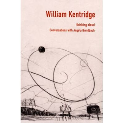 Thinking Aloud: Coversations with Angela Breidbach: William Kentridge