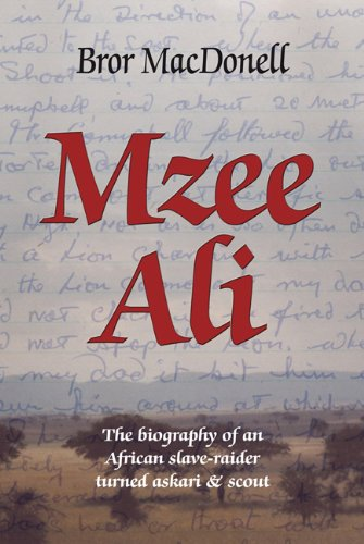 MZEE ALI - The Biography of an African Slave-Raider turned German Askari & Scout.: MacDonnell, ...