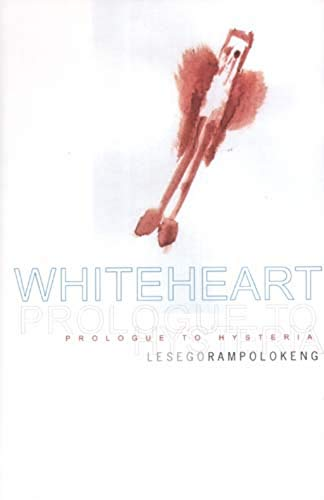 Whiteheart: Prologue to Hysteria: Rampolokeng, Lesego