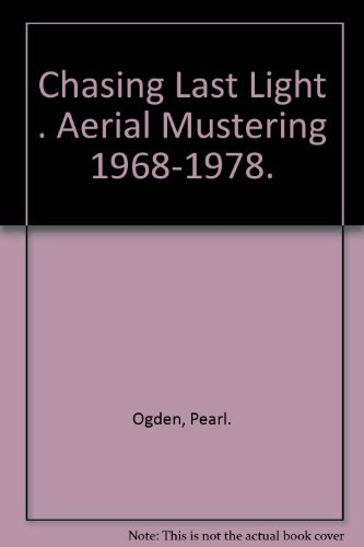 Chasing Last Light . Aerial Mustering 1968-1978.: Ogden, Pearl.: