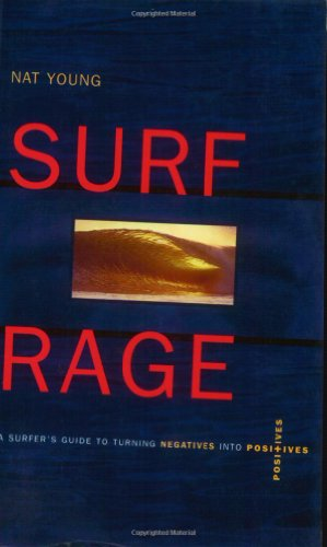 Surf Rage: A Surfer's Guide to Turning Negatives Into Positives: Young, Nat