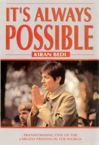 It's Always Possible: Transforming One of the Largest Prisons in the World: Bedi, Kiran
