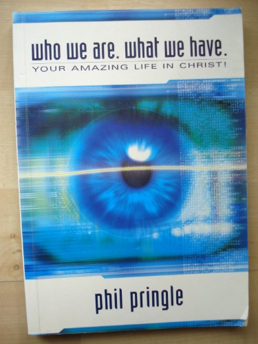 Who We Are .What We Have.(your Amazing Life in Christ!): phil pringle