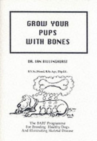 9780958592505: Grow Your Pups with Bones: BARF Programme for Breeding Healthy Dogs and Eliminating Skeletal Disease