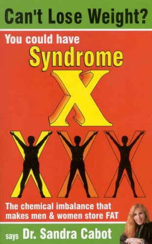 Can't Lose Weight? You Could Have Syndrome X: the Chemical Imbalance That Makes Men and Women Sto...