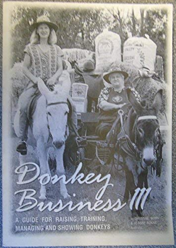9780958615204: Donkey Business III : A Guide for Raising, Training, Managing and Showing Donkeys.