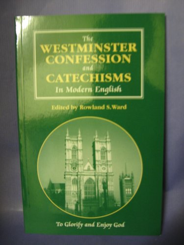 9780958624145: Westminster Confession and Catechisms in Modern English: A Modernized Text Commemorating the 350th Anniversary of the Westminster Assembly, 1643-49 (Second Printing)
