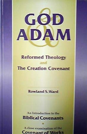 9780958624169: God & Adam, Reformed Theology And The Creation Covenant (An Intro To The Biblical Covenants, A Close