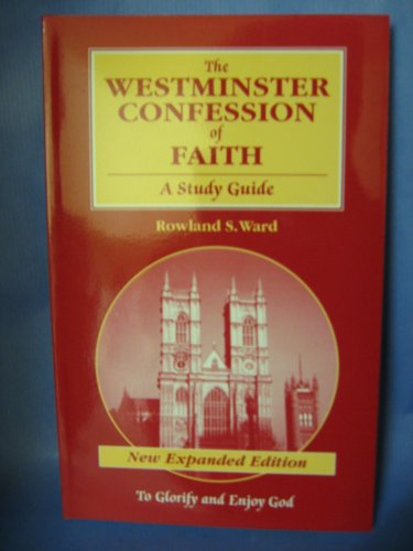 9780958624183: The Westminster Confession of Faith (The Westminster Confession of Faith: A Study Guide, New Expanded Edition)