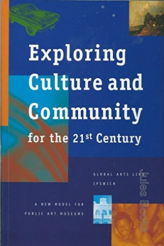 9780958634809: Exploring culture and community for the 21st century: Global Arts Link, Ipswich : a new model for public art museums