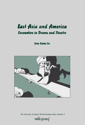 9780958652681: East Asia and America: Encounters in Drama and Theatre (University of Sydney World Literature)