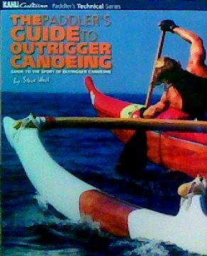 9780958655422: The Paddler's Guide to Outrigger Canoeing