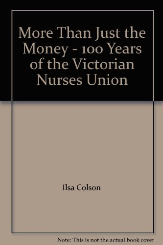 9780958664745: More Than Just the Money - 100 Years of the Victorian Nurses Union