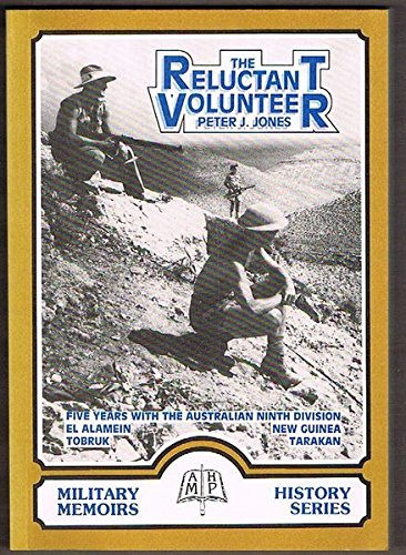 9780958669337: The Reluctant Volunteer: Five Years with the Australian Ninth Division