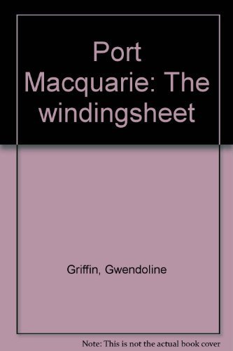 Port Macquarie. The Windingsheet. [The Burying Grounds. Port Macquarrie 1821-1886.]