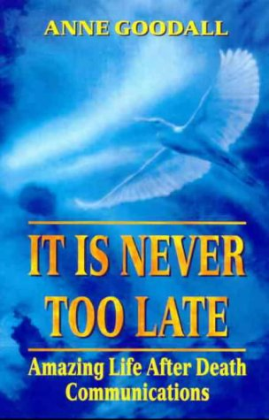 9780958670715: It Is Never Too Late: Amazing Life after Death Communications
