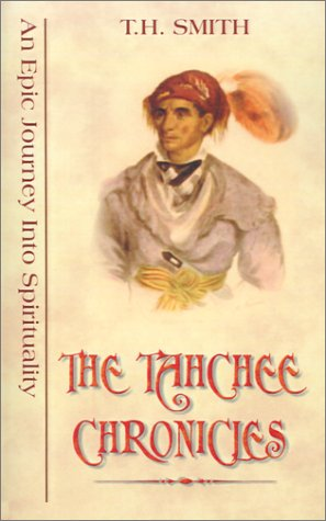 The Tahchee Chronicles: An Epic Journey Into Spirituality: Smith, T. H.