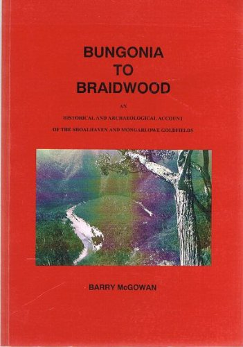 9780958676502: Bungonia to Braidwood: An historical and archaeological account of the Shoalhaven and Mongarlowe goldfields