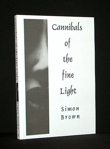 Cannibals of the Fine Light [Paperback] by Simon Brown