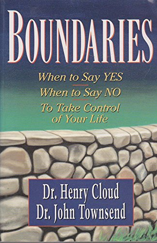 Boundaries: When to Say Yes: When to Say No: To Take Control of Your Life.