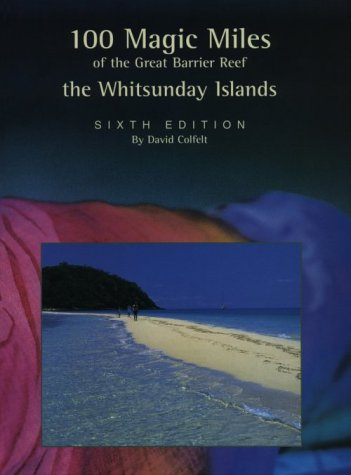 100 magic miles of the Great Barrier Reef : the Whitsunday Islands: Colfelt, David
