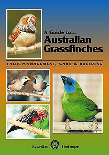A Guide to Australian GrassfinchesýýTheir Management, Care and Breeding (0958710228) by Kingston, Russell