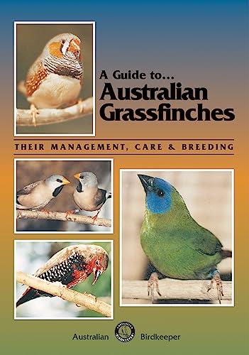 9780958710220: A Guide to Australian GrassfinchesýýTheir Management, Care and Breeding