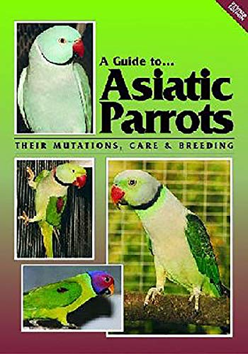 9780958710251: A Guide To Asiatic Parrots Their Mutations, Care & Breeding