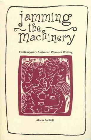 Jamming the Machinary (ASAL literary studies) (0958712123) by Bartlett, Alison