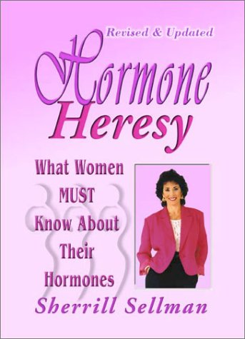 9780958725200: Hormone Heresy: What Women Must Know About Their Hormones