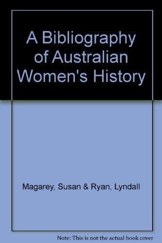A Bibliography of Australian Women's History: Magarey, Susan &