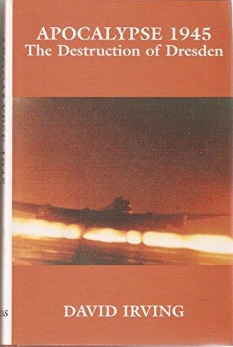 Apocalypse 1945: The Destruction of Dresden.: David Irving.