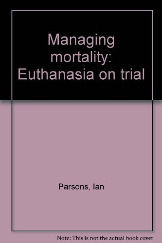 Managing mortality: Euthanasia on trial: Parsons, Ian