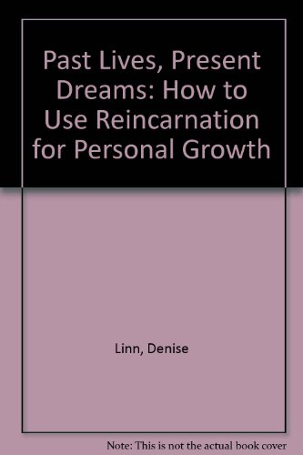 9780958769679: Past Lives, Present Dreams: How to Use Reincarnation for Personal Growth