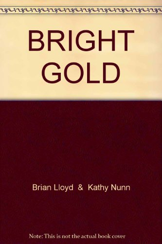 Bright Gold. The Story of the People and the Gold of Bright and Wandiligong.: Lloyd, Brian; Nunn, ...