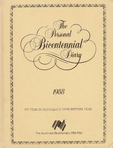 THE PERSONAL BICENTENNIAL DIARY 1988: MY YEAR IN AUSTRALIA'S 200TH BIRTHDAY YEAR