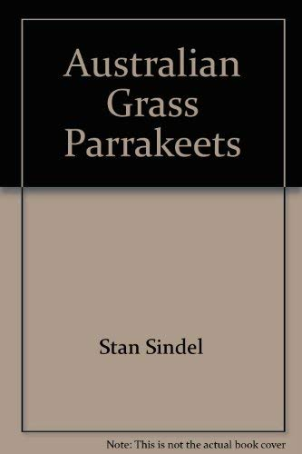 AUSTRALIAN GRASS PARRAKEETS(Volume one)The Neophema) Experiences in Field and Aviary.