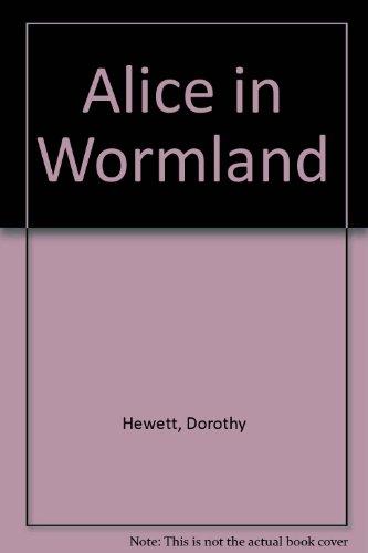 Alice in wormland: Hewett, Dorothy