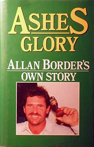 9780958784153: Ashes glory : Allan Border's own story.