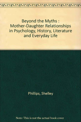 9780958786171: Beyond the Myths : Mother-Daughter Relationships in Psychology, History, Literature and Everyday Life