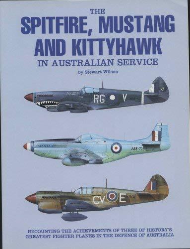 Spitfire, Mustang and Kittyhawk in Australian Service: Wilson, Stewart